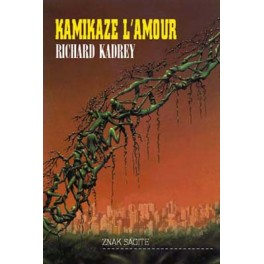 Richard Cadrey - KAMIKAZE L'AMOUR