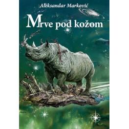 Aleksandar Marković - MRVE POD KOŽOM