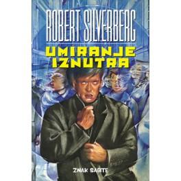 Robert Silverberg - UMIRANJE IZNUTRA