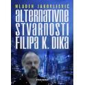 Mladen Jakovljević - ALTERNATIVNI SVETOVI FILIPA K. DIKA
