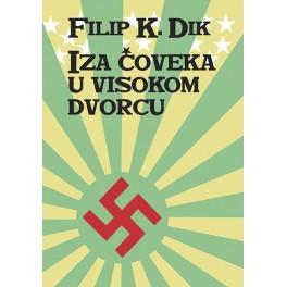 Filip K. Dik - IZA ČOVEKA U VISOKOM DVORCU
