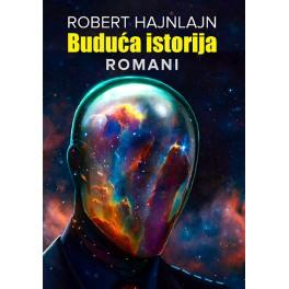Robert Hajnlajn - BUDUĆA ISTORIJA: ROMANI