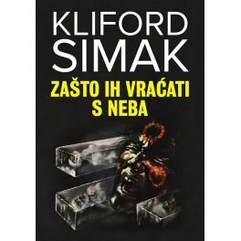 Kliford Simak - ZAŠTO IH VRAĆATI S NEBA