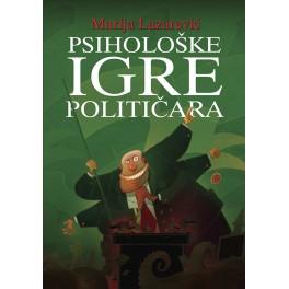 Marija Lazarević - PSIHOLOŠKE IGRE POLITIČARA